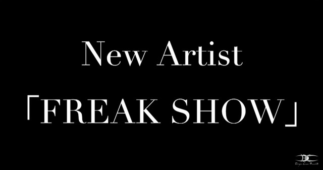 NEW ARTIST 「FREAK SHOW」