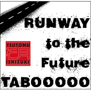 RUNWAY to the Future / TABOOOOO