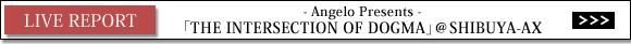 Angelo Presents「THE INTERSECTION OF DOGMA」@SHIBUYA-AX